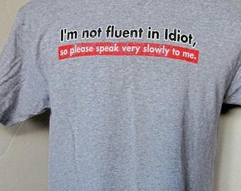 "GRAY TEE SHIRT Men's Vintage Medium- ""I'm Not Fluent in idiot, so please speak very slow to me"""