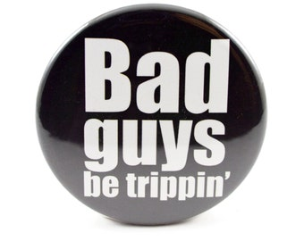 """Bad Guys Be Trippin' 2.25"""" pin-back button"""