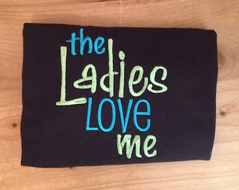 The Ladies Love Me Shirt or Baby Bodysuit