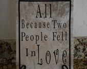 "12 X 9 Cermaic Tile with vinyl lettering "" All because two people fell in love"". - classicchoices"