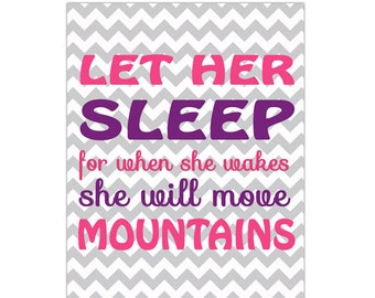 Let Her Sleep For when She Wakes She Will Move Mountains Gray Chevron Decor Wall Nursery Art Print Typography modern art decor Print 141d