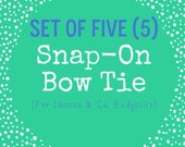 Add On: Set of 5 (Five) Snap On Bow Ties!  (For Lennon & Co. Bodysuits Only)
