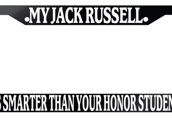 """License Plate Frame """"My Jack Russell is smarter than your Honor Student"""""""