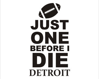 Just one before I die Detroit decal