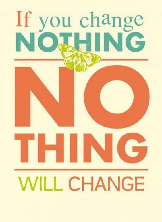 If you change nothing, nothing will change.  Reflections On Sunrise