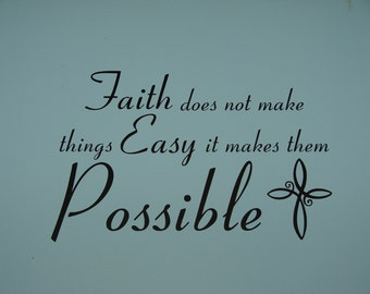 Faith does not make things Easy it makes them Possible, matte finish vinyl wall quote saying decal