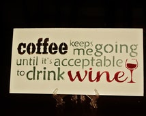 Coffee Keeps Me Going Until It's Acceptable to Drink Wine, Wood Sign, coffee lovers gift, kitchen decor, wine lovers, birthday humour humor