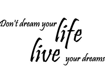 Don't dream your life vinyl decal/sticker