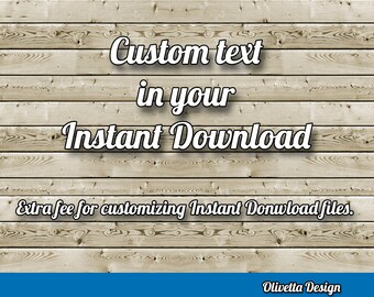 Custom Text for your Instant download.