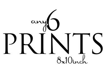 BUY any 6 prints, 8x10 inch prints in entire shop