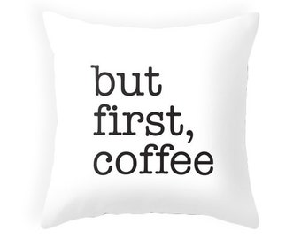 But first coffee white typography throw pillow Black and white pillow coffee cushion but first coffee cushion but first coffee throw pillow