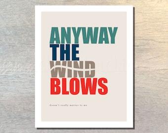 Anyway the Wind Blows Music Lyric Art Print - wall art, home decor, bedroom decor, gift idea, typography print