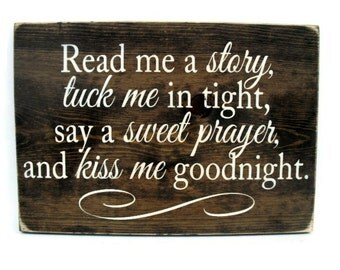 Baby or Child's Room Rustic Wood Sign - Read Me a Story, Tuck Me in Tight, Say a Sweet Prayer and Kiss Me ... (#1150)