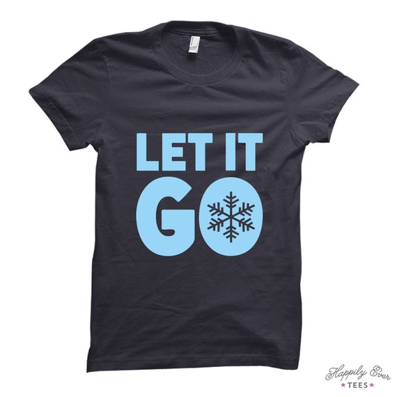 Let It Go - Made to Order Tee Shirt - Happily Ever Tees
