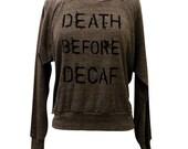 COFFEE Raglan Sweatshirt - Death Before Decaf Sweater American Apparel SOFT vintage feel - (Sizes S, M, L)