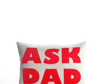 "Decorative Pillow, Throw Pillow, ""Ask Dad"" pillow, 10X14 inch"