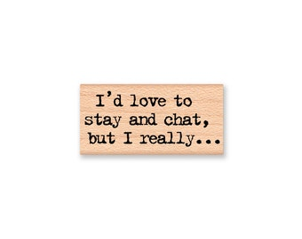 I'd love to stay and chat but I really...-type font-word- wood mounted rubber stamp-#41-14