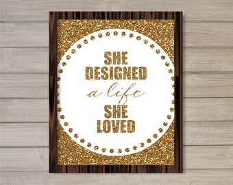 She Designed a Life She Loved -8x10 - Gold Glitter Sparkle Instant Download Inspirational Motivational Quote Printable Wall Room Art