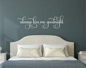 Always Kiss Me Goodnight Decal,  Always Kiss Me Goodnight Wall Decal Bedroom, Always Kiss Me Goodnight Vinyl Wall Lettering Art