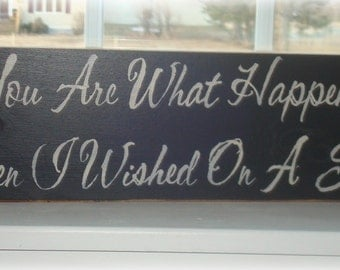 Wood sign board. You Are What Happened When I wished Upon A Star. Hand painted sign.