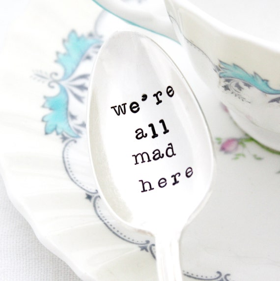 We're All Mad Here, vintage stamped tea spoon for your Mad Hatter's Tea Party. Alice in Wonderland quote by Milk & Honey.