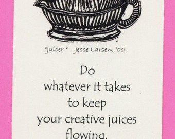 Magnet. Home. Juicer block print and quote by Jesse Larsen: Do whatever it takes to keep your creative juices flowing.. Soulful.  Smart.