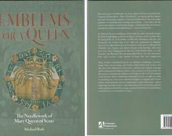 Emblems for a Queen: The Needlework of Mary Queen of Scots by Michael Bath
