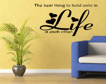 The Best Thing To Hold on to Life Each Other Wall Decal Home Decor Art Sticker Design Removable Vinyl (357)