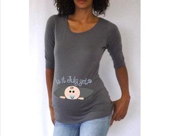 "Maternity Very Cute Personalized Peek-a-Boo ""Is it July yet?"" Maternity Shirt- Gray"