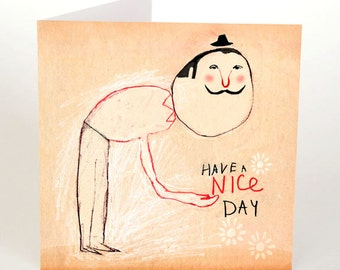 postcard  - have a nice day - greeting card - wish card - nice day drawing - illustration - wish - positivity - moustache - circus - bow