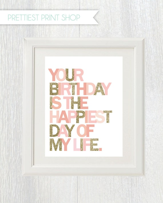 Printable nursery art - Your birthday is the happiest day of my life - Pink and gold - First birthday party - Nursery decor - Customizable
