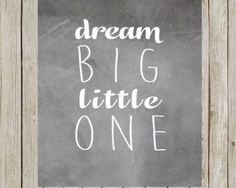 8x10 Dream Big Little One Typography Print, Chalkboard Printable Art, Nursery Poster, Nursery Decor, Digital Art, Instant Digital Download