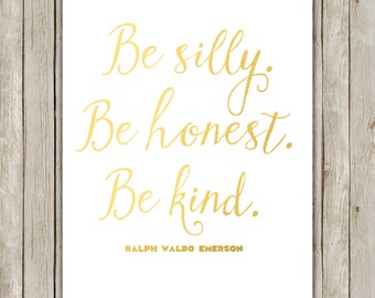 8x10 Be Silly, Be Honest, Be Kind Quote Art, Gold Typography Wall Art, Quote Printable, Home Decor, Quote Wall Art, Instant Digital Download