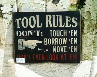 TOOL RULES.. Don't Touch, Borrow, Move em.. Don't even look at them.  Wood Signs, Man Cave Signs, Garage Signs, Gifts for Dads 12 x 9 in