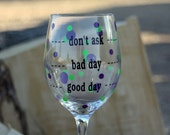 "Personalized  Wine Glasses. ""don't ask, bad day, good day""."