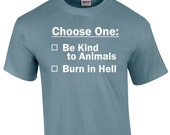 T-Shirt: Choose One Be Kind to Animals or Burn in Hell
