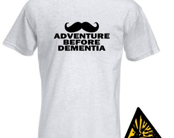 Mustache Adventure Before Dementia T-Shirt Joke Funny Tshirt Tee Shirt Tash Tache Moustache