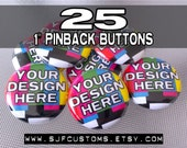 25 CUSTOM 1 inch Pinback BUTTONS / Badges - Free shipping within US