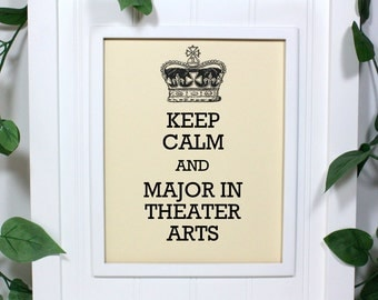 Keep Calm Poster - 8 x 10 Art Print - Keep Calm and Major in Theater Arts - Shown in French Vanilla - Buy 2 Posters, Get a 3rd Free