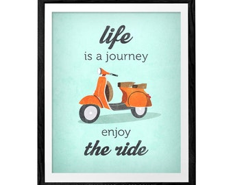 Life is journey enjoy the ride. Quote poster print Vespa scooter print bike poster retro print quote print inspirational art LD10022
