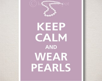 Keep Calm and WEAR PEARLS Jewelry Art Print 5x7 Wall Decor Sign (Featured color: French Violet--choose your own colors)