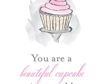 You are a beautiful cupcake, in a world full of muffins - 8.5 x 11 Printable