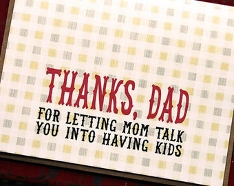 Thanks, Dad.  For letting mom talk you into having kids.