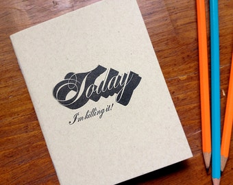 Today I'm Killin' It! single letterpress notebook