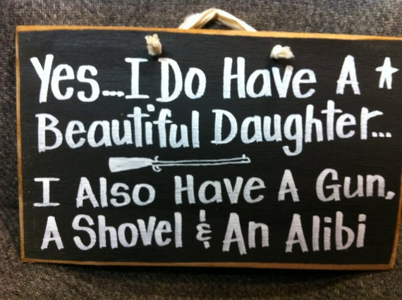 Have Beautiful Daughter Gun Shovel Alibi Sign Wood Funny Quote