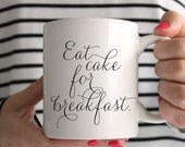 Eat Cake For Breakfast Mug // In Stock and Ready to Ship // Ceramic Coffee Cup