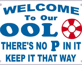 Welcome To Our Ool No P In Ool Sign Notice There 39 S No P In It Swimming Pool Sign Heavy Metal Non