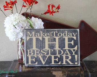 Make Today The Best Day Ever!  -  Quote Saying Distressed Wooden Sign - 10 Color Options