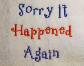 Sorry It Happened Again -  Embroidery Design - 4x4