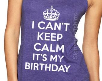 I Can't Keep Calm It's My Birthday - Birthday Gift - Birthday Celebration - Wife Gift - Christmas gift - Gift for girlfriend Birthday Shirt